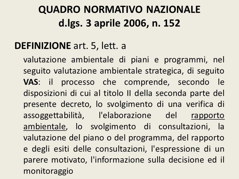 QUADRO NORMATIVO NAZIONALE d.lgs. 3 aprile 2006, n. 152 DEFINIZIONE art. 5, lett. a valutazione ambientale di piani e programmi, nel seguito valutazio