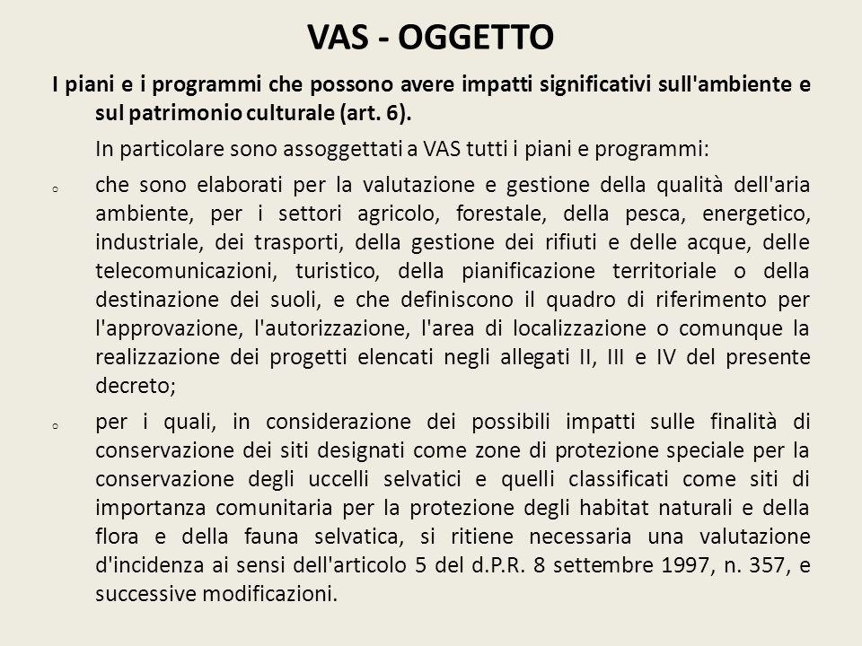 VAS - OGGETTO I piani e i programmi che possono avere impatti significativi sull'ambiente e sul patrimonio culturale (art. 6). In particolare sono ass