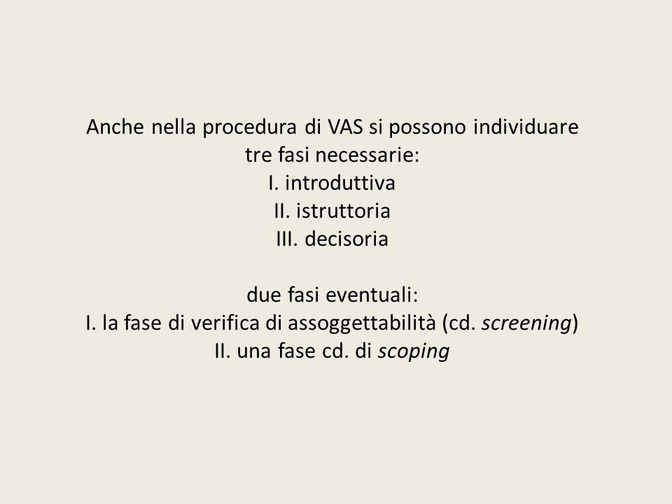 Anche nella procedura di VAS si possono individuare tre fasi necessarie: I. introduttiva II. istruttoria III. decisoria due fasi eventuali: I. la fase