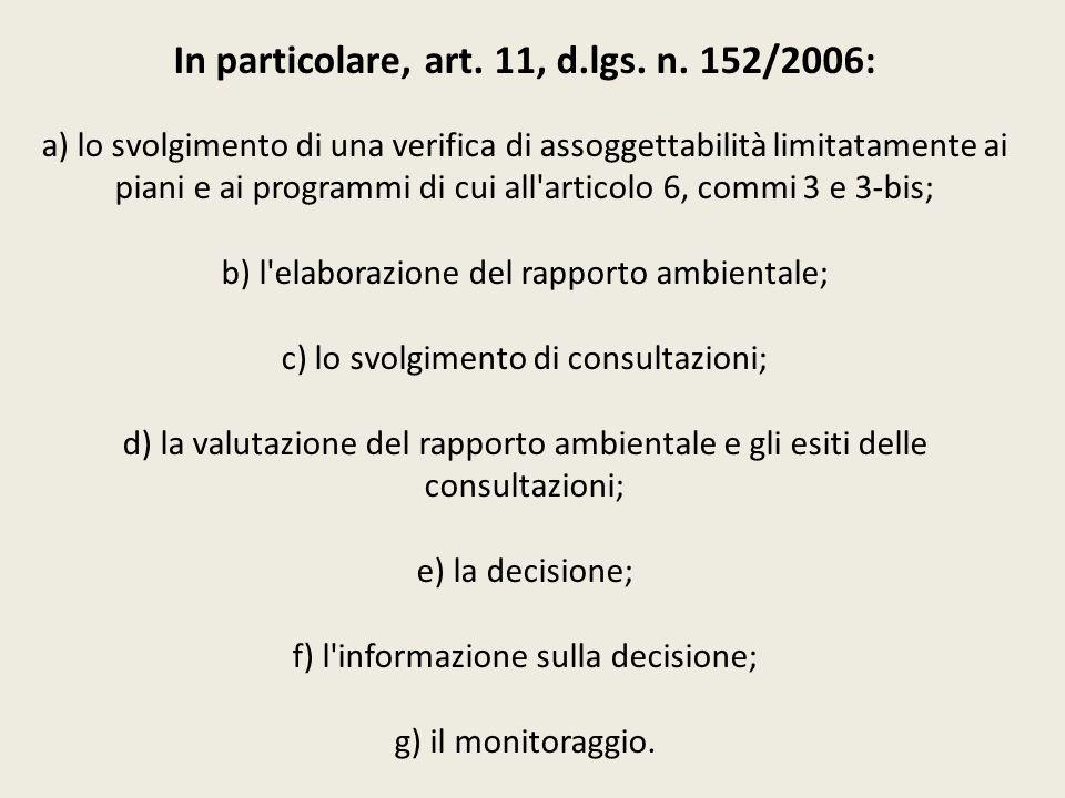In particolare, art. 11, d.lgs. n. 152/2006: a) lo svolgimento di una verifica di assoggettabilità limitatamente ai piani e ai programmi di cui all'ar