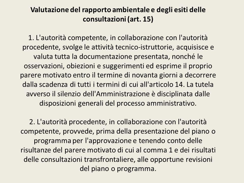 Valutazione del rapporto ambientale e degli esiti delle consultazioni (art. 15) 1. L'autorità competente, in collaborazione con l'autorità procedente,