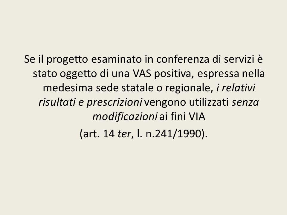 Se il progetto esaminato in conferenza di servizi è stato oggetto di una VAS positiva, espressa nella medesima sede statale o regionale, i relativi ri