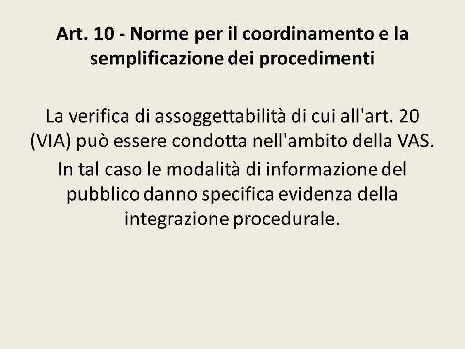 Art. 10 - Norme per il coordinamento e la semplificazione dei procedimenti La verifica di assoggettabilità di cui all'art. 20 (VIA) può essere condott