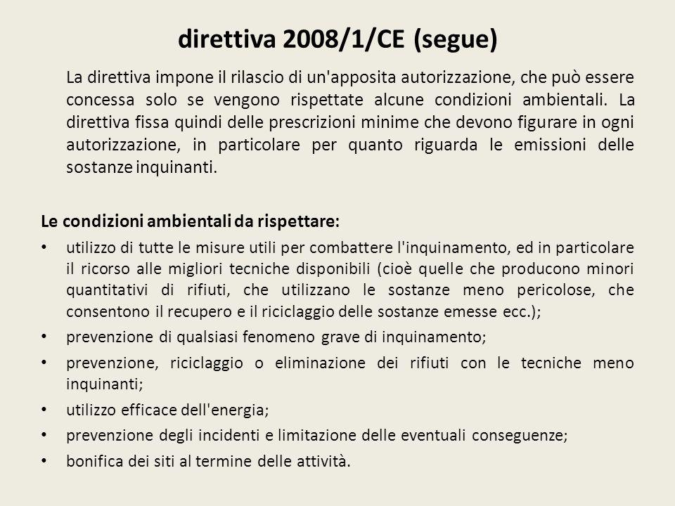direttiva 2008/1/CE (segue) La direttiva impone il rilascio di un'apposita autorizzazione, che può essere concessa solo se vengono rispettate alcune c