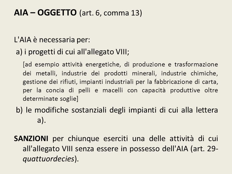 AIA – OGGETTO (art. 6, comma 13) L'AIA è necessaria per: a) i progetti di cui all'allegato VIII; [ad esempio attività energetiche, di produzione e tra
