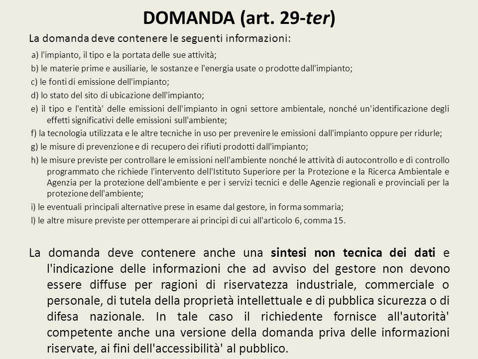DOMANDA (art. 29-ter) La domanda deve contenere le seguenti informazioni: a) l'impianto, il tipo e la portata delle sue attività; b) le materie prime
