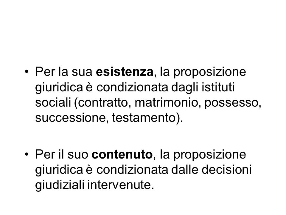 Per la sua esistenza, la proposizione giuridica è condizionata dagli istituti sociali (contratto, matrimonio, possesso, successione, testamento). Per