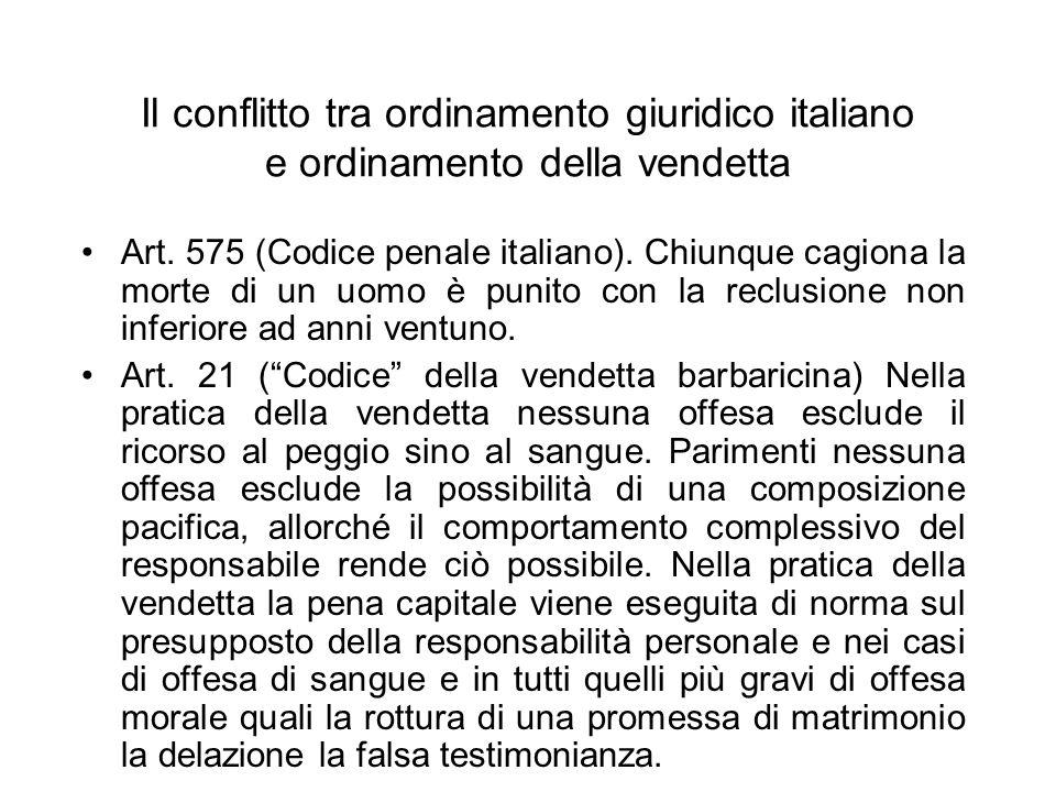 Il conflitto tra ordinamento giuridico italiano e ordinamento della vendetta Art. 575 (Codice penale italiano). Chiunque cagiona la morte di un uomo è