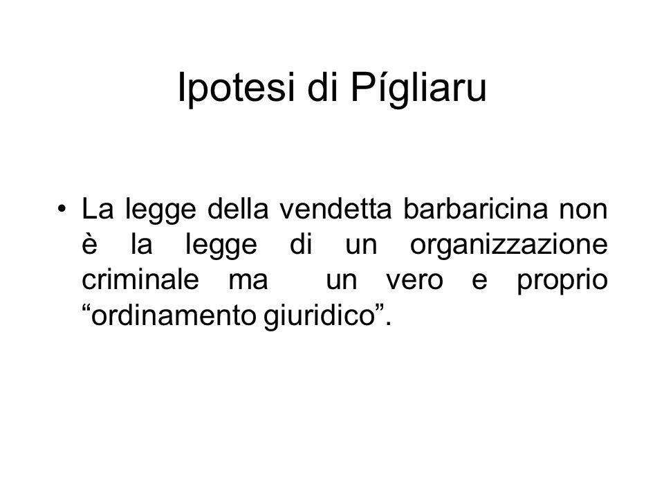 Ipotesi di Pígliaru La legge della vendetta barbaricina non è la legge di un organizzazione criminale ma un vero e proprio ordinamento giuridico.