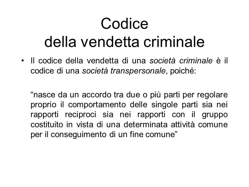 Codice della vendetta criminale Il codice della vendetta di una società criminale è il codice di una società transpersonale, poiché: nasce da un accor