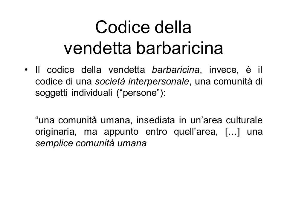 Codice della vendetta barbaricina Il codice della vendetta barbaricina, invece, è il codice di una società interpersonale, una comunità di soggetti in