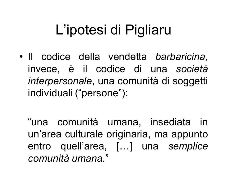 Lipotesi di Pigliaru Il codice della vendetta barbaricina, invece, è il codice di una società interpersonale, una comunità di soggetti individuali (pe
