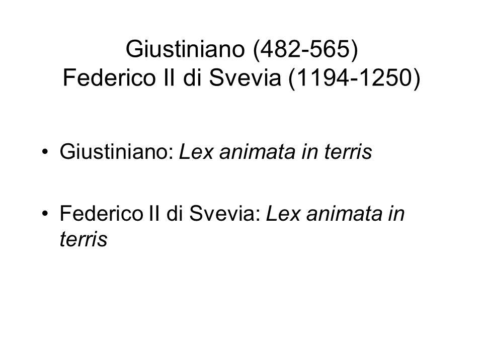 Giustiniano (482-565) Federico II di Svevia (1194-1250) Giustiniano: Lex animata in terris Federico II di Svevia: Lex animata in terris