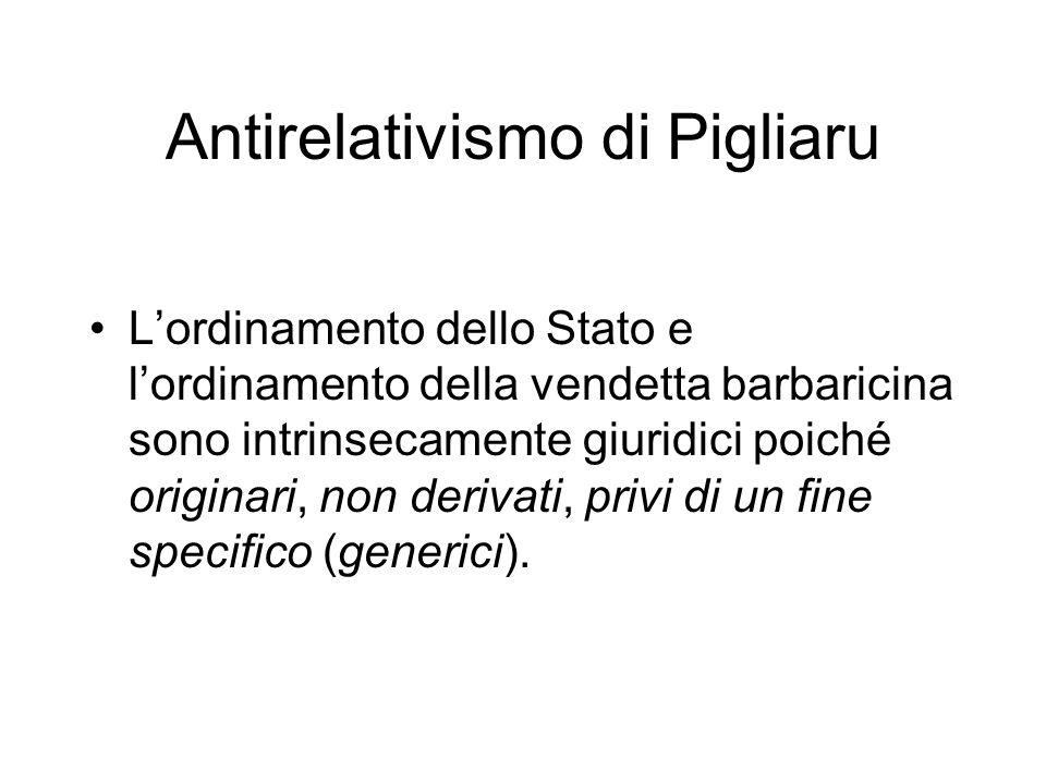Antirelativismo di Pigliaru Lordinamento dello Stato e lordinamento della vendetta barbaricina sono intrinsecamente giuridici poiché originari, non de