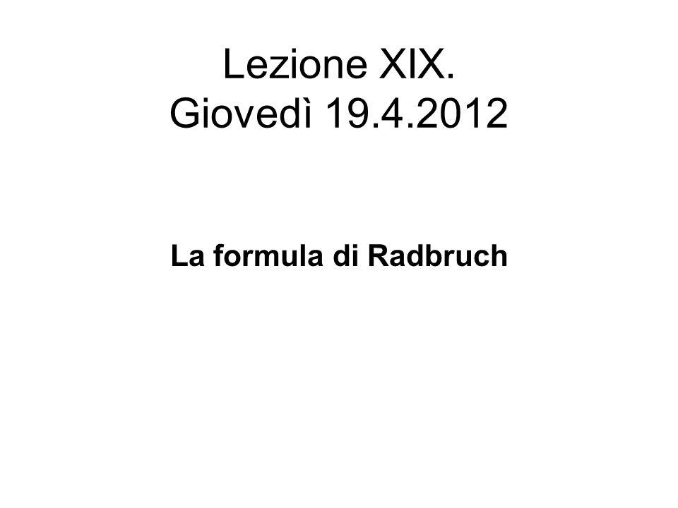 Lezione XIX. Giovedì 19.4.2012 La formula di Radbruch