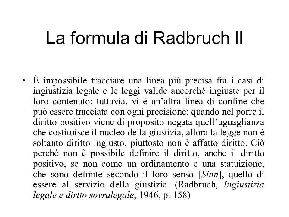 La formula di Radbruch II È impossibile tracciare una linea più precisa fra i casi di ingiustizia legale e le leggi valide ancorché ingiuste per il lo