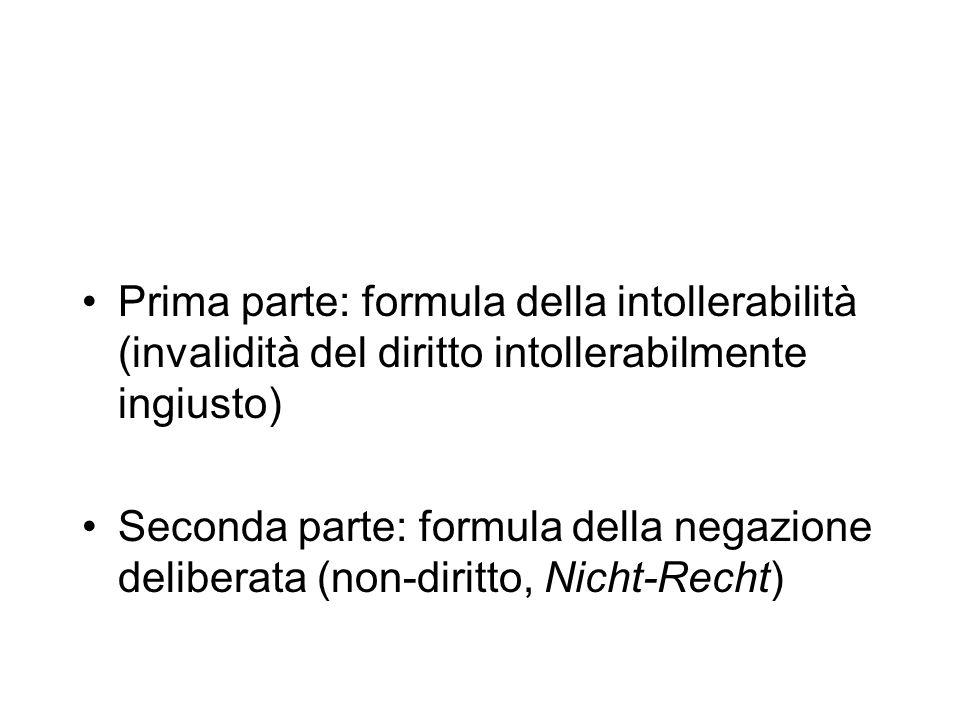 Prima parte: formula della intollerabilità (invalidità del diritto intollerabilmente ingiusto) Seconda parte: formula della negazione deliberata (non-