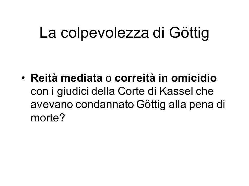 La colpevolezza di Göttig Reità mediata o correità in omicidio con i giudici della Corte di Kassel che avevano condannato Göttig alla pena di morte?