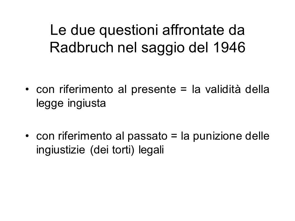 Le due questioni affrontate da Radbruch nel saggio del 1946 con riferimento al presente = la validità della legge ingiusta con riferimento al passato