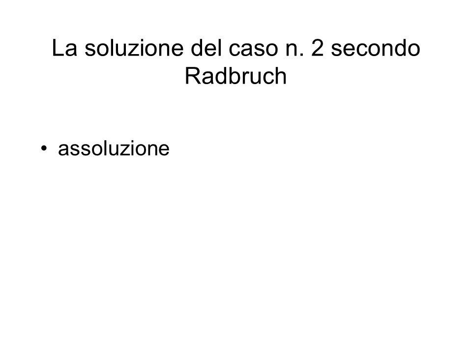 La soluzione del caso n. 2 secondo Radbruch assoluzione