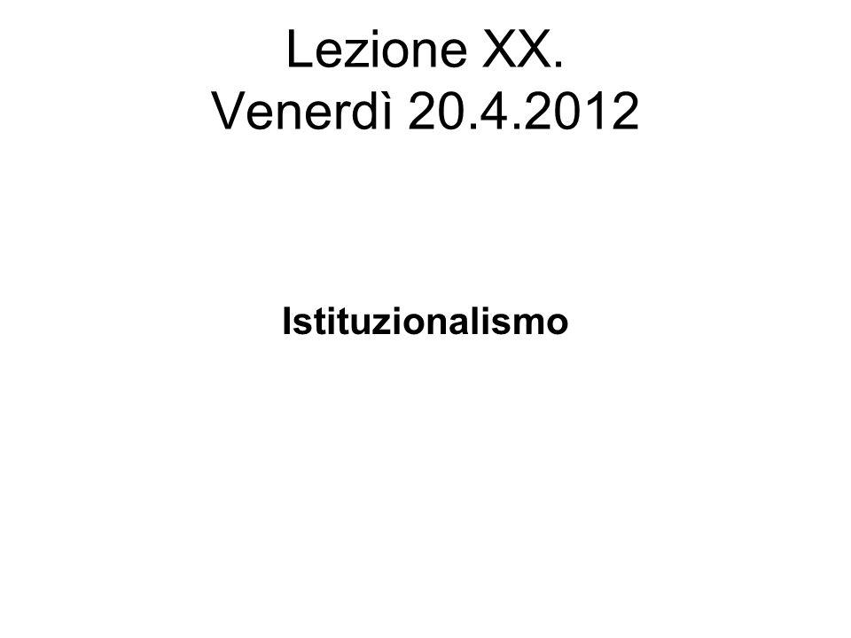 Lezione XX. Venerdì 20.4.2012 Istituzionalismo