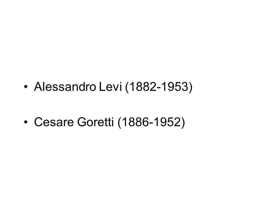 Alessandro Levi (1882-1953) Cesare Goretti (1886-1952)