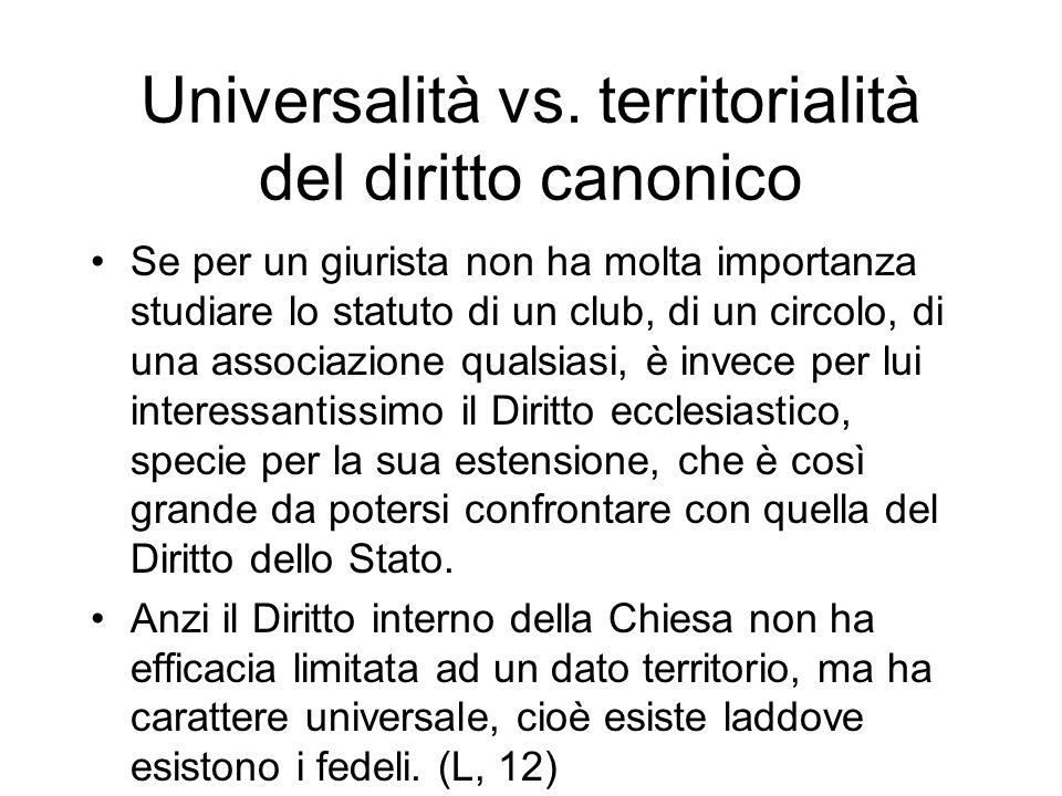 Universalità vs. territorialità del diritto canonico Se per un giurista non ha molta importanza studiare lo statuto di un club, di un circolo, di una