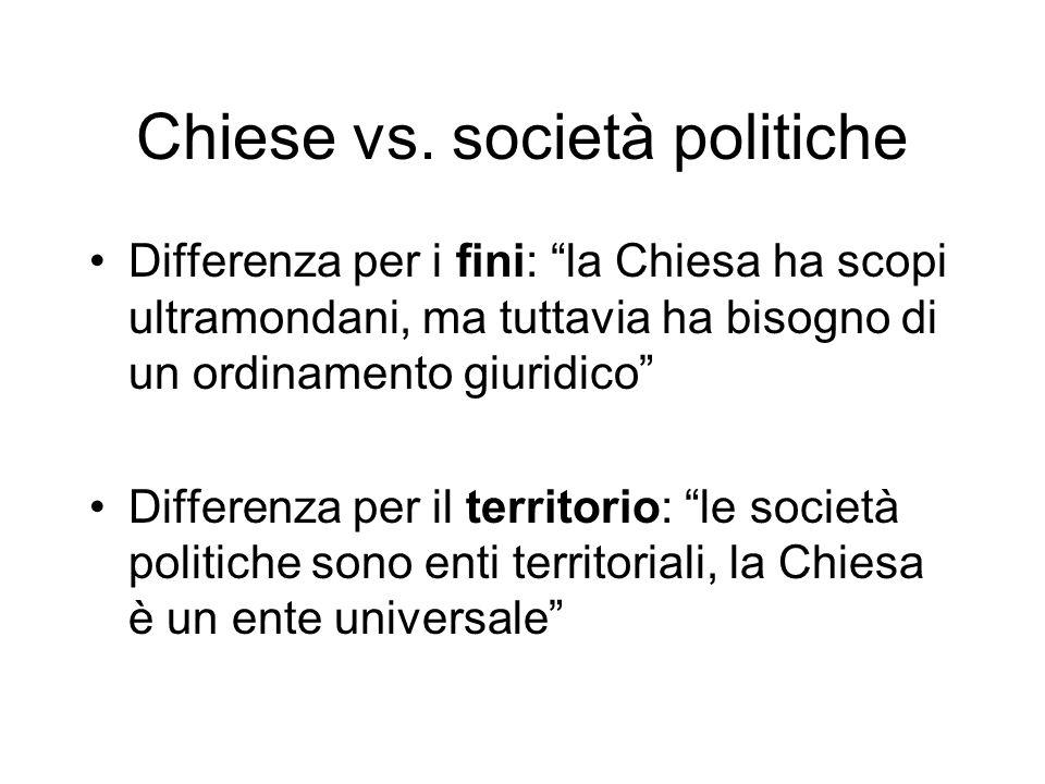 Chiese vs. società politiche Differenza per i fini: la Chiesa ha scopi ultramondani, ma tuttavia ha bisogno di un ordinamento giuridico Differenza per