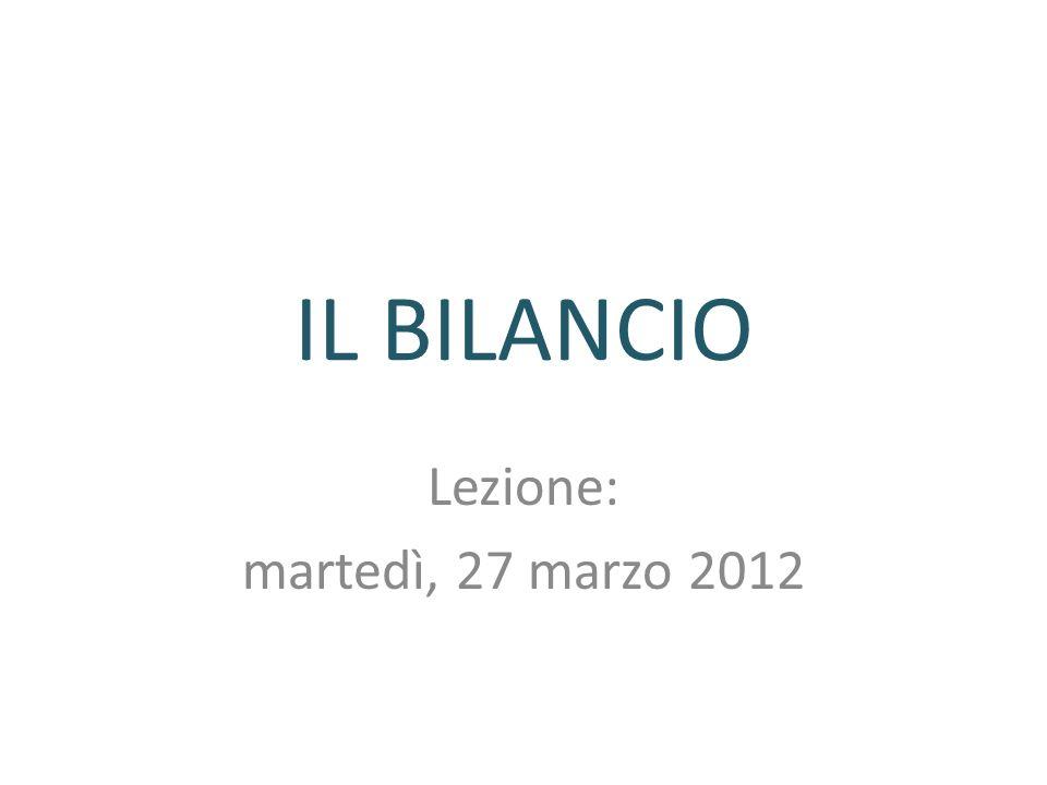 IL BILANCIO Lezione: martedì, 27 marzo 2012