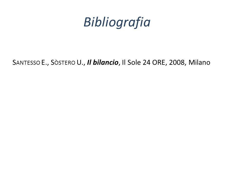 Bibliografia S ANTESSO E., S ÒSTERO U., Il bilancio, Il Sole 24 ORE, 2008, Milano
