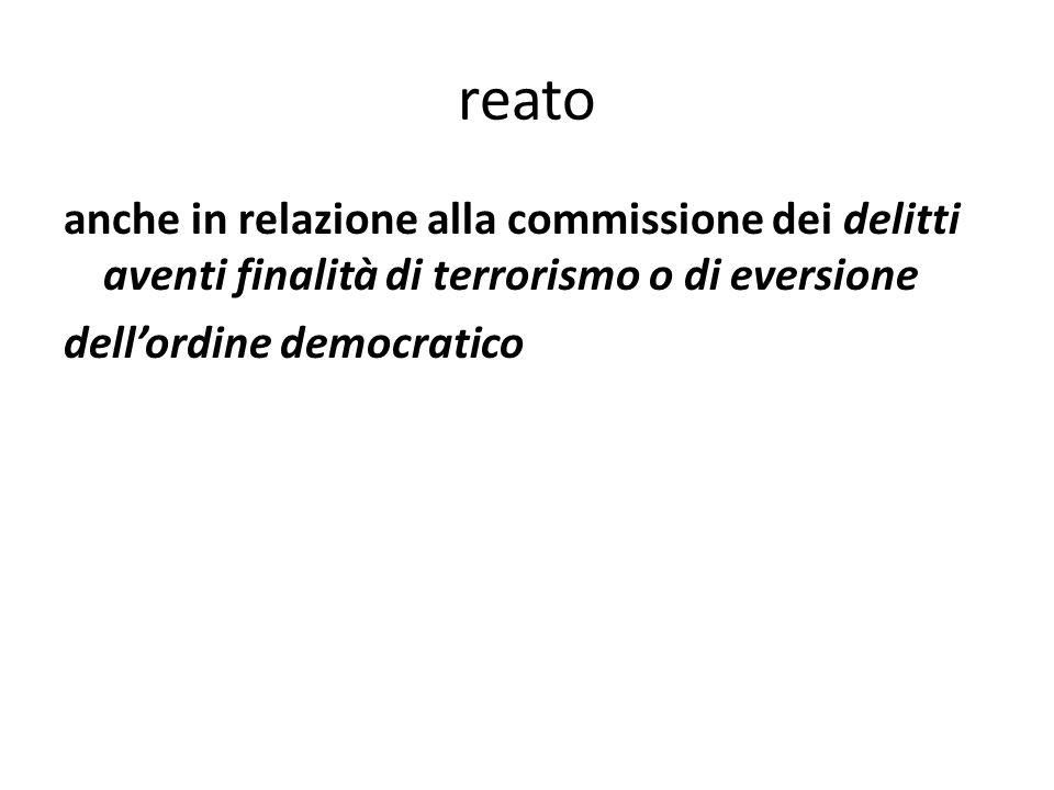 reato anche in relazione alla commissione dei delitti aventi finalità di terrorismo o di eversione dellordine democratico