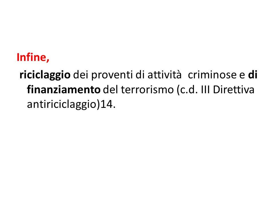 Infine, riciclaggio dei proventi di attività criminose e di finanziamento del terrorismo (c.d. III Direttiva antiriciclaggio)14.