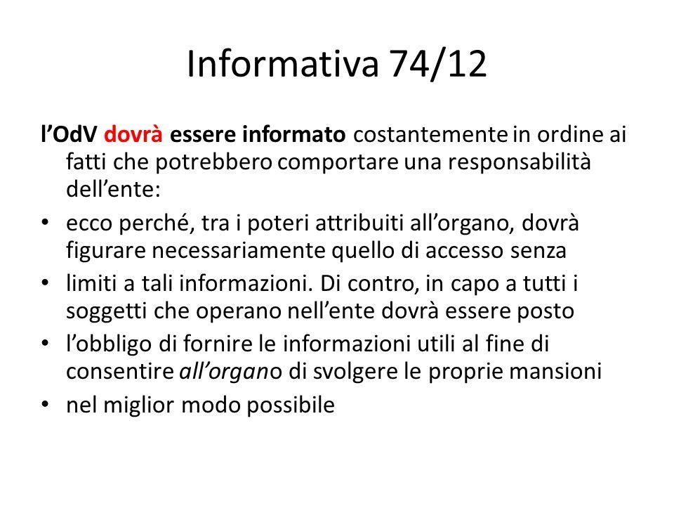 Informativa 74/12 lOdV dovrà essere informato costantemente in ordine ai fatti che potrebbero comportare una responsabilità dellente: ecco perché, tra