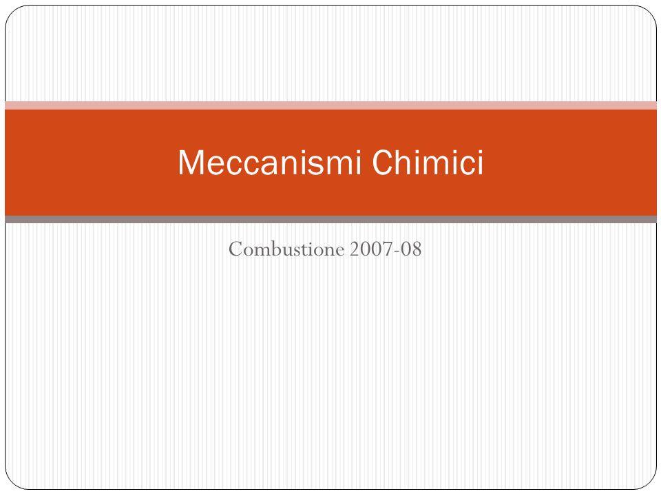 Combustione 2007-08 Meccanismi Chimici