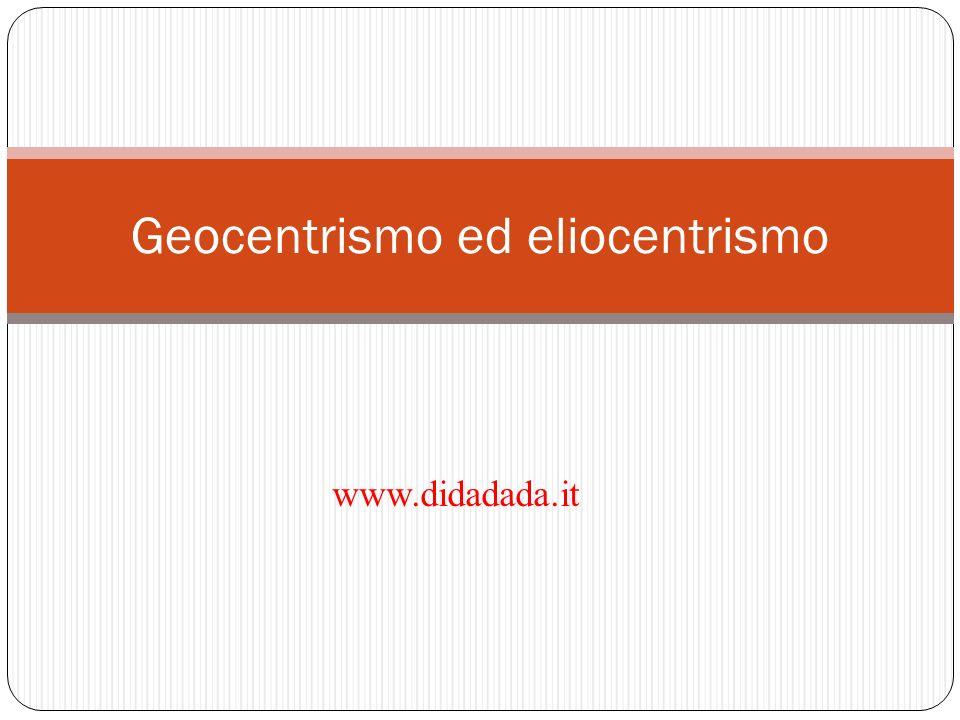 Geocentrismo ed eliocentrismo www.didadada.it