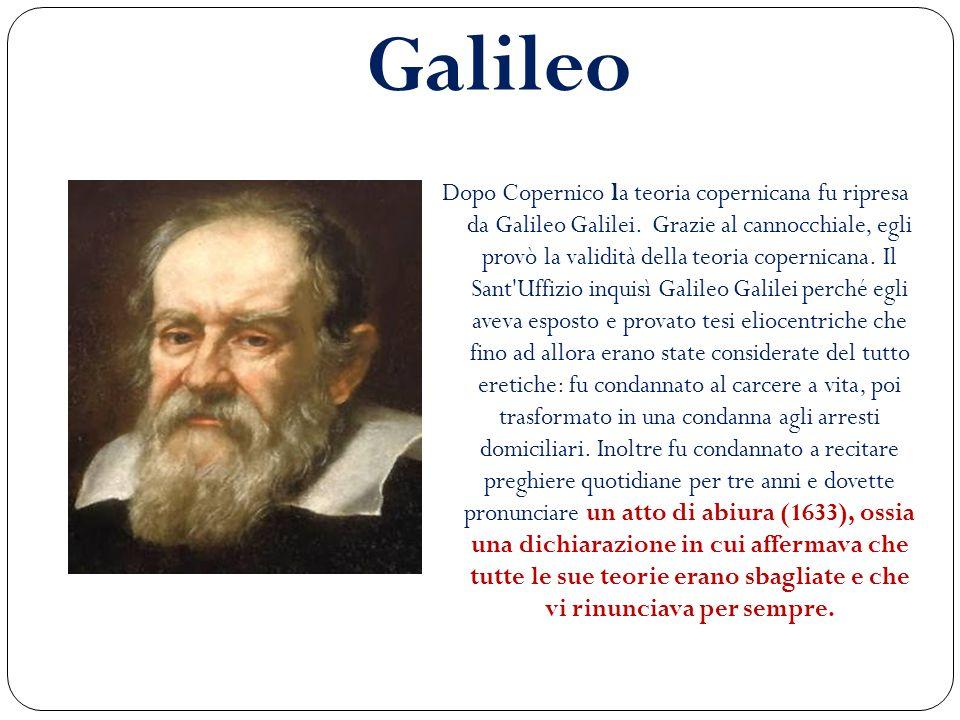 Galileo Dopo Copernico la teoria copernicana fu ripresa da Galileo Galilei. Grazie al cannocchiale, egli provò la validità della teoria copernicana. I
