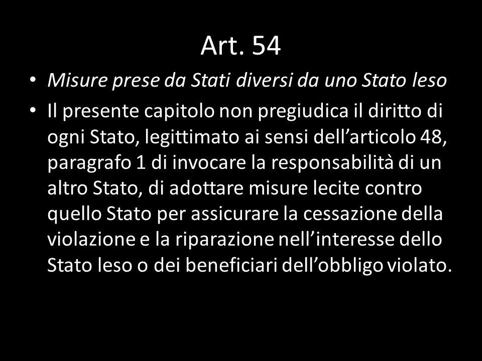 Art. 54 Misure prese da Stati diversi da uno Stato leso Il presente capitolo non pregiudica il diritto di ogni Stato, legittimato ai sensi dellarticol