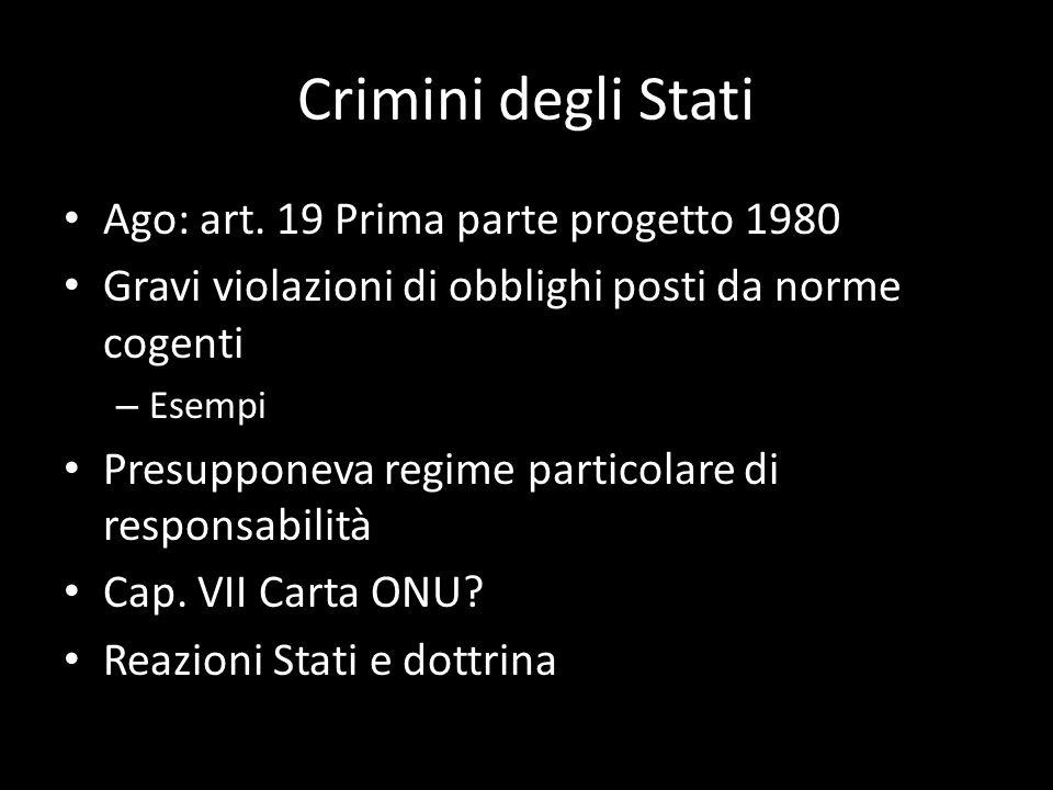 Crimini degli Stati Ago: art. 19 Prima parte progetto 1980 Gravi violazioni di obblighi posti da norme cogenti – Esempi Presupponeva regime particolar