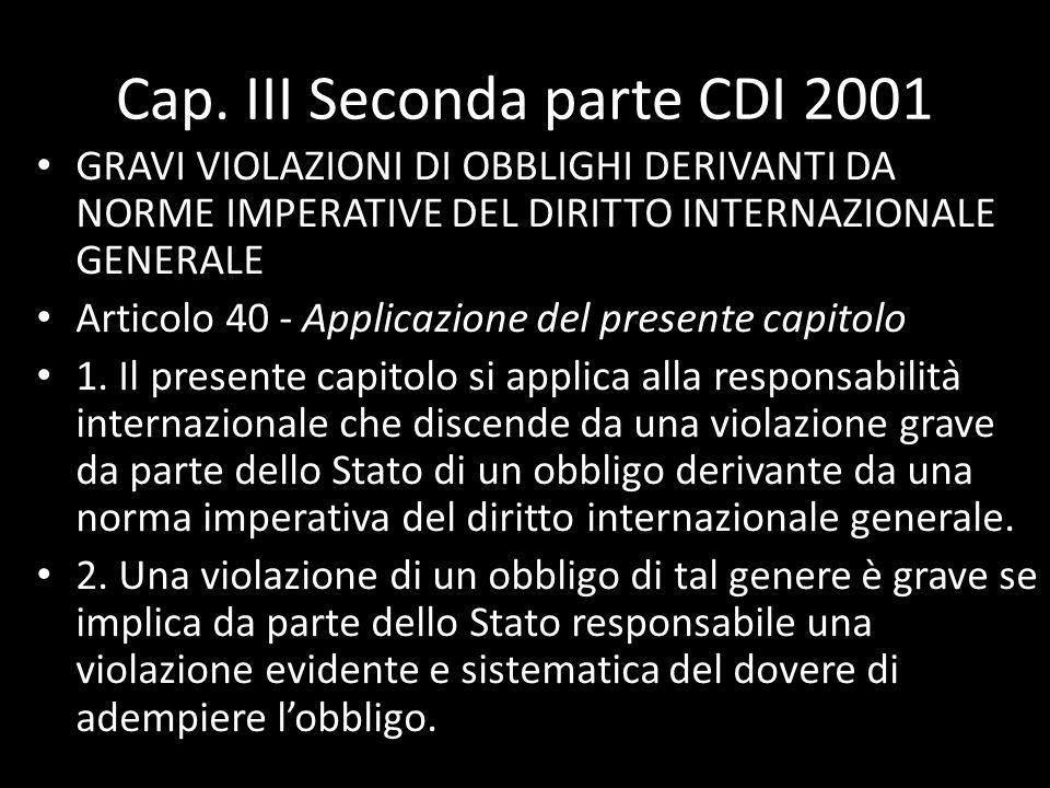 Cap. III Seconda parte CDI 2001 GRAVI VIOLAZIONI DI OBBLIGHI DERIVANTI DA NORME IMPERATIVE DEL DIRITTO INTERNAZIONALE GENERALE Articolo 40 - Applicazi