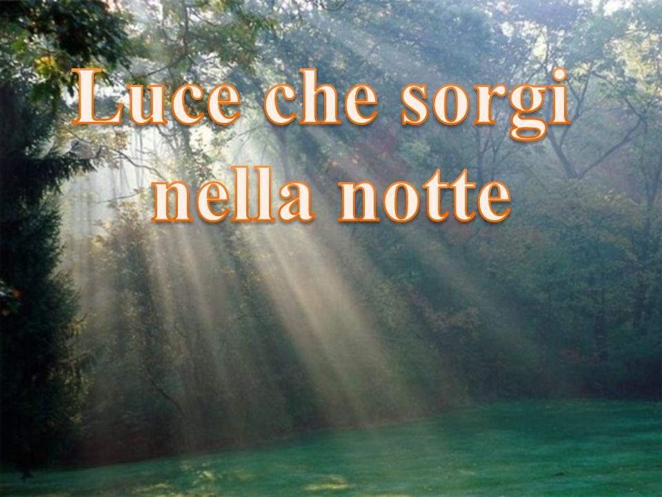 Luce che sorgi nella notte, cantiamo a te, o Signore!