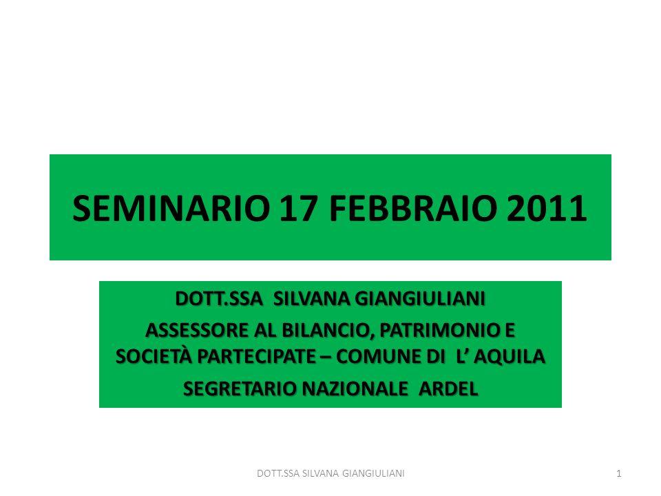 SEMINARIO 17 FEBBRAIO 2011 DOTT.SSA SILVANA GIANGIULIANI ASSESSORE AL BILANCIO, PATRIMONIO E SOCIETÀ PARTECIPATE – COMUNE DI L AQUILA SEGRETARIO NAZIO