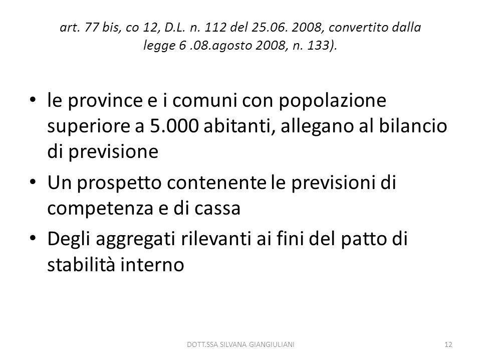 art. 77 bis, co 12, D.L. n. 112 del 25.06. 2008, convertito dalla legge 6.08.agosto 2008, n. 133). le province e i comuni con popolazione superiore a