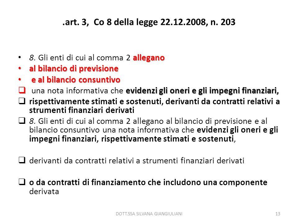 .art. 3, Co 8 della legge 22.12.2008, n. 203 allegano 8. Gli enti di cui al comma 2 allegano al bilancio di previsione al bilancio di previsione e al