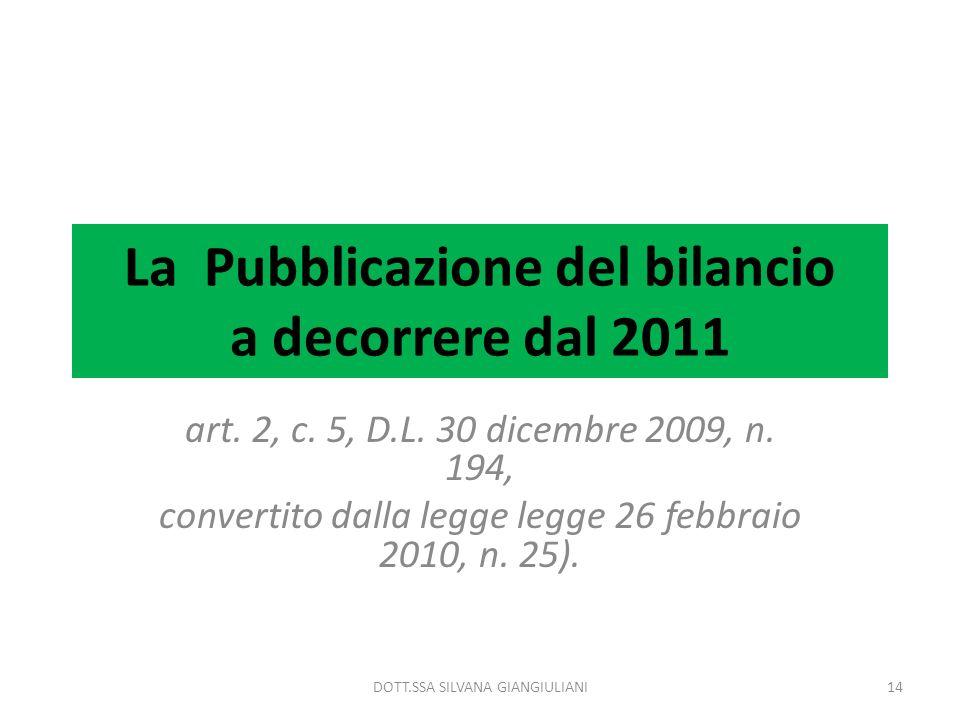 La Pubblicazione del bilancio a decorrere dal 2011 art. 2, c. 5, D.L. 30 dicembre 2009, n. 194, convertito dalla legge legge 26 febbraio 2010, n. 25).