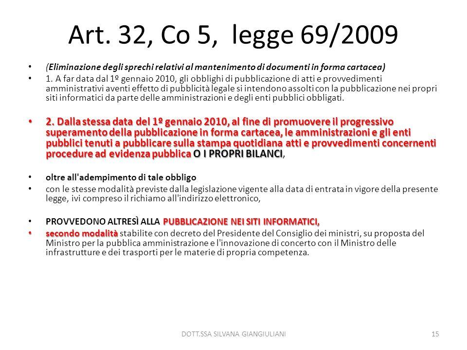 Art. 32, Co 5, legge 69/2009 (Eliminazione degli sprechi relativi al mantenimento di documenti in forma cartacea) 1. A far data dal 1º gennaio 2010, g