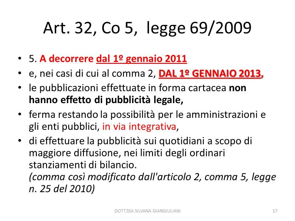 Art. 32, Co 5, legge 69/2009 5. A decorrere dal 1º gennaio 2011 DAL 1º GENNAIO 2013, e, nei casi di cui al comma 2, DAL 1º GENNAIO 2013, le pubblicazi