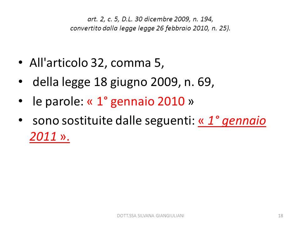 art. 2, c. 5, D.L. 30 dicembre 2009, n. 194, convertito dalla legge legge 26 febbraio 2010, n. 25). All'articolo 32, comma 5, della legge 18 giugno 20