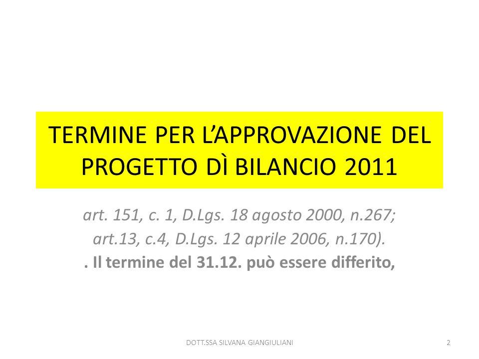 TERMINE PER LAPPROVAZIONE DEL PROGETTO DÌ BILANCIO 2011 art. 151, c. 1, D.Lgs. 18 agosto 2000, n.267; art.13, c.4, D.Lgs. 12 aprile 2006, n.170).. Il