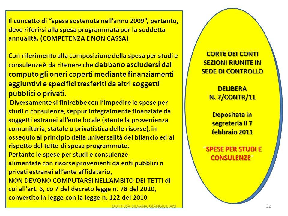 Il concetto di spesa sostenuta nellanno 2009, pertanto, deve riferirsi alla spesa programmata per la suddetta annualità. (COMPETENZA E NON CASSA) Con