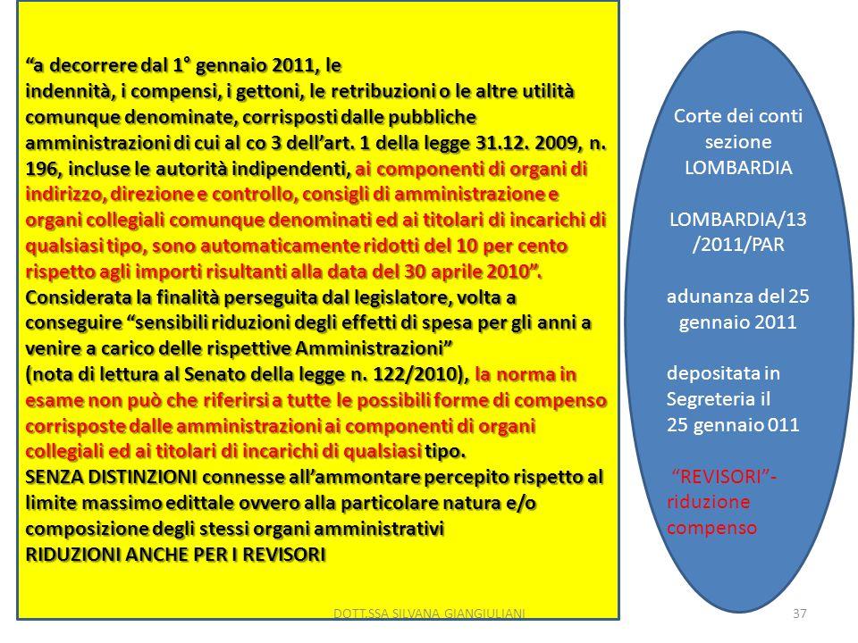 a decorrere dal 1° gennaio 2011, le indennità, i compensi, i gettoni, le retribuzioni o le altre utilità comunque denominate, corrisposti dalle pubbli
